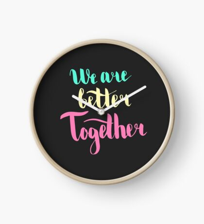 We are better together. Colorful text on dark background. Clock