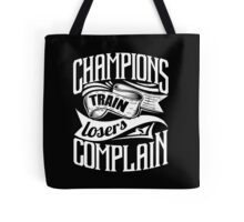 Champions Train Losers Complain Tote Bag