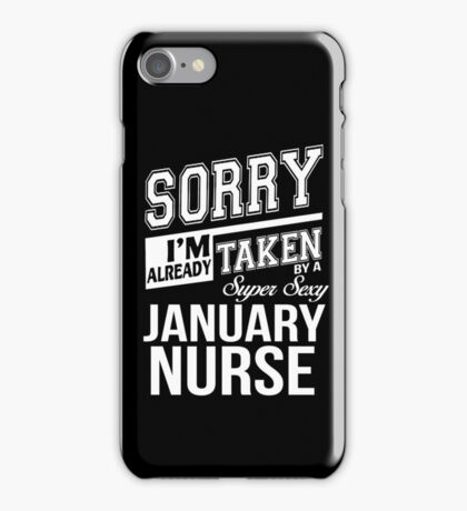 Sorry I'm already taken by a super sexy January Nurse iPhone Case/Skin
