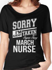 Sorry I'm already taken by a super sexy March Nurse Women's Relaxed Fit T-Shirt