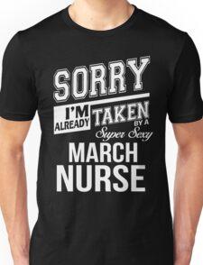 Sorry I'm already taken by a super sexy March Nurse Unisex T-Shirt
