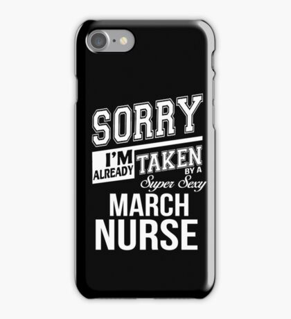 Sorry I'm already taken by a super sexy March Nurse iPhone Case/Skin