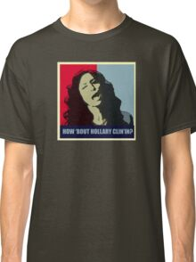 How 'Bout Hollary Clin'in? Classic T-Shirt