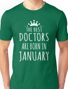 THE BEST DOCTORS ARE BORN IN JANUARY Unisex T-Shirt