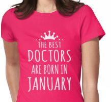 THE BEST DOCTORS ARE BORN IN JANUARY Womens Fitted T-Shirt