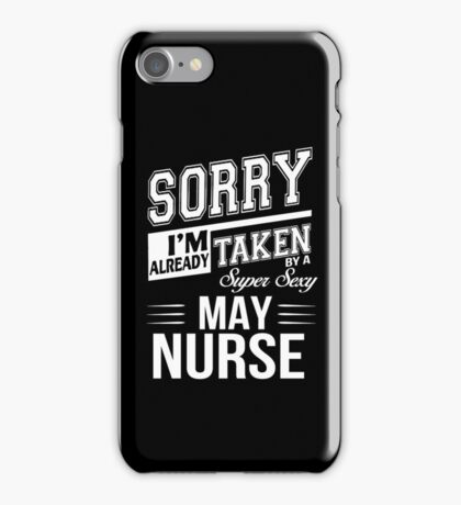 Sorry I'm already taken by a super sexy May Nurse iPhone Case/Skin