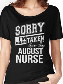 Sorry I'm already taken by a super sexy August Nurse Women's Relaxed Fit T-Shirt