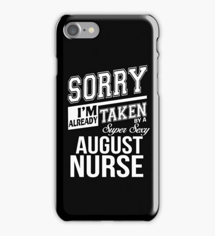 Sorry I'm already taken by a super sexy August Nurse iPhone Case/Skin