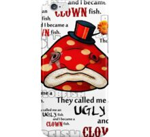 They called me an ugly fish... iPhone Case/Skin