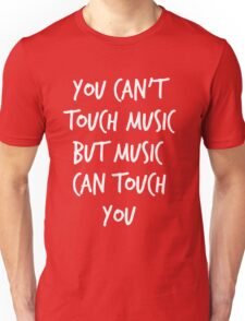 You can't touch music Unisex T-Shirt