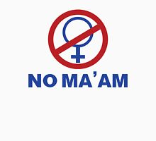 NO MA'AM Unisex T-Shirt