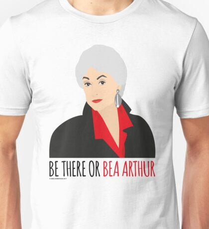 Golden Girls - Be there or Bea Arthur Unisex T-Shirt