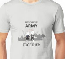 Let's Fight An Army Together Unisex T-Shirt