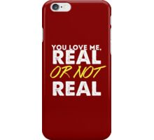 Real or not real? iPhone Case/Skin