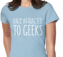 Only Attracted To Geeks Womens Fitted T-Shirt