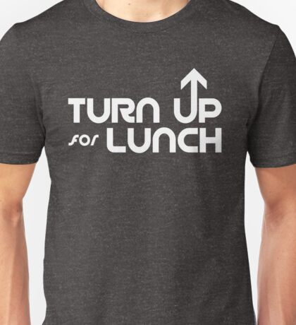 Turn Up For Lunch Unisex T-Shirt