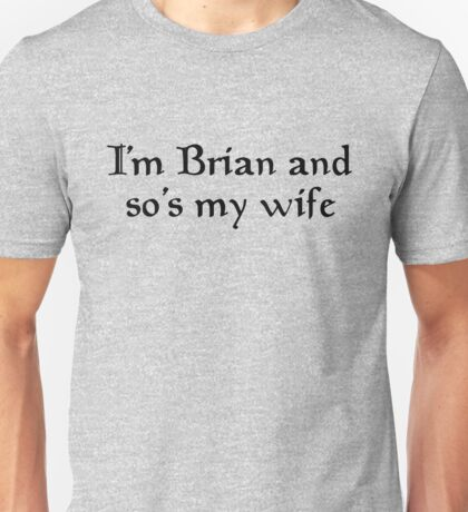Monty Python - I'm Brian and so's my wife Unisex T-Shirt