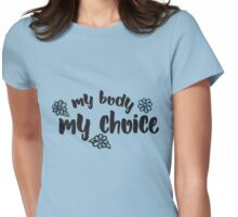 My body my choice pro-choice  Womens Fitted T-Shirt