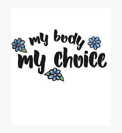 My body my choice pro-choice  Photographic Print
