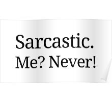 Sarcastic. Me? Never! Poster
