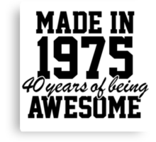 'Made in 1975, 40 Years of Being Awesome' T-shirts, Hoodies, Accessories and Gifts Canvas Print