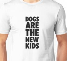 Dogs Are The New Kids Unisex T-Shirt