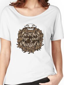 Bearded for Your Pleasure Women's Relaxed Fit T-Shirt