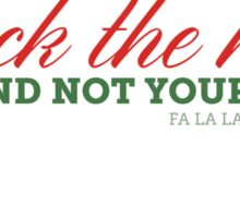 Deck The Halls & Not Your Family Sticker