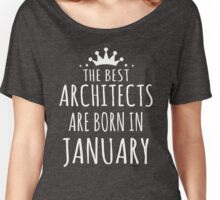 THE BEST ARCHITECTS ARE BORN IN JANUARY Women's Relaxed Fit T-Shirt
