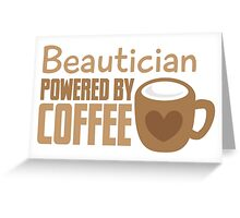 Beautician powered by coffee Greeting Card