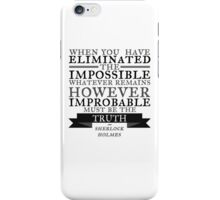 When you have eliminated the impossible iPhone Case/Skin