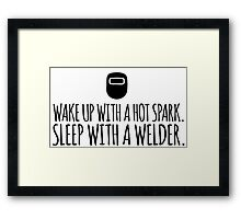 Hilarious 'Wake Up With a Hot Spark. Sleep With a Welder' T-Shirt and Accessories  Framed Print