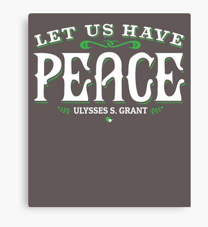 Let Us Have Peace U S Grant Civil War Quotation  Canvas Print