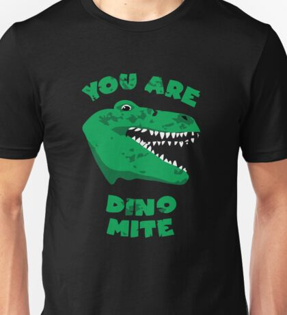 You are dino mite Unisex T-Shirt