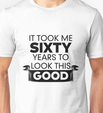 It Took Me 60 Years - 60th Birthday Gift Unisex T-Shirt
