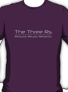 The Three Rs - Reduce, Reuse, Refactor T-Shirt