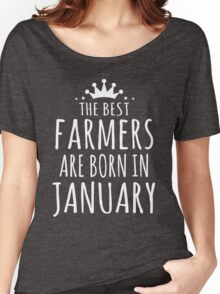 THE BEST FARMERS ARE BORN IN JANUARY Women's Relaxed Fit T-Shirt