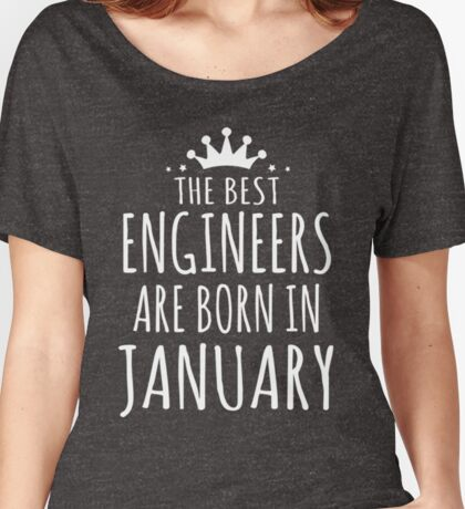 THE BEST ENGINEERS ARE BORN IN JANUARY Women's Relaxed Fit T-Shirt