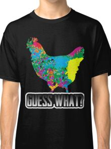 Guess What? Chicken Butt Funny Humorous Graphic T-Shirt Classic T-Shirt