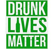 Drunk Lives Matter Photographic Print