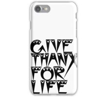 GIVE THANX FOR LIFE Original Font iPhone Case/Skin