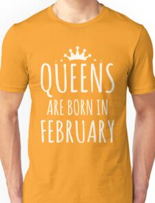 QUEEN ARE BORN IN FEBRUARY Unisex T-Shirt