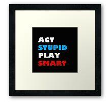 ACT STUPID PLAY SMART Framed Print