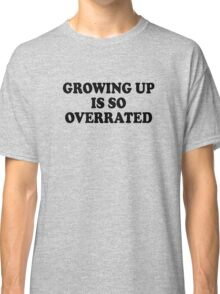 growing up is so overrated Classic T-Shirt