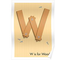 W is for Wood Poster