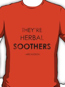 They're Herbal Soothers T-Shirt