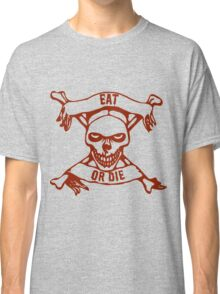 Eat Or Die - (a friendly reminder) Classic T-Shirt