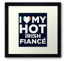 I Love My Hot Irish Fiance Framed Print