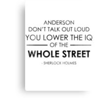 Anderson don't talk out loud you lower The IQ of The Whole Street Canvas Print