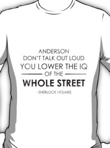 Anderson don't talk out loud you lower The IQ of The Whole Street T-Shirt